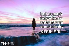 Don't let anxiety fool you; the day you are no longer scared is the day you stop living!