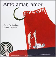 Amo Amar, Amor (Cuentos (barbara Fiore)): Amazon.es: Geert De Kockere, Sabient Clement, Goedele De Sterck: Libros