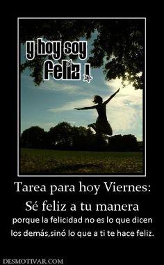 Imagen de http://www.desmotivar.com/img/desmotivaciones/125993_tarea-para-hoy-viernes-se-feliz-a-tu-manera.jpg.