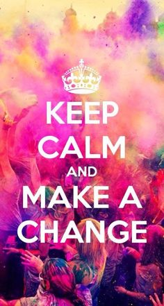Keep Calm | Make A Change