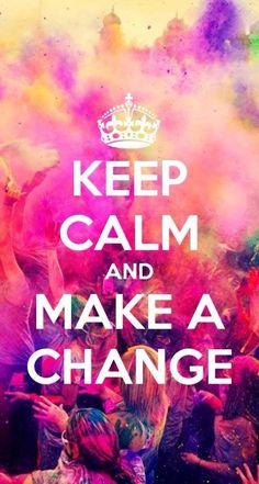 Keep Calm | Make A Change