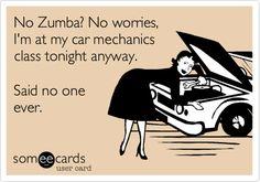 No Zumba? No worries, I'm at my car mechanics class tonight anyway. Said no one ever.