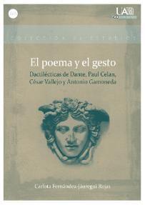 El poema y el gesto : dactilécticas de Dante, Paul Celan, César Vallejo y Antonio Gamoneda / Carlota Fernández-Jáuregui Rojas - Madrid : UAM Ediciones, cop. 2015