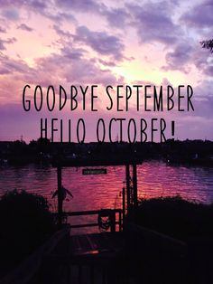Good Bye September, Hello October!