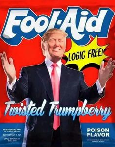 Fool-Aid Trump is Logic Free Twisted Trumpberry Poison Flavor