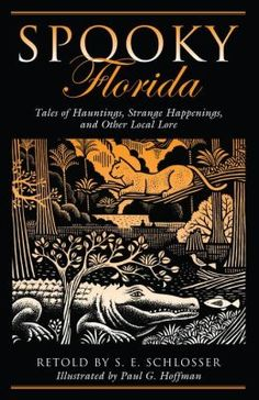 Spooky Florida: Tales of Hauntings, Strange Happenings, and Other Local Lore by…