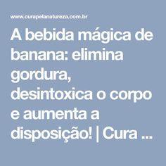 A bebida mágica de banana: elimina gordura, desintoxica o corpo e aumenta a disposição!   Cura pela Natureza