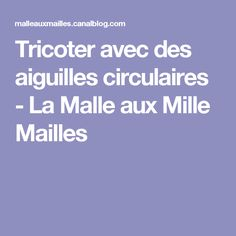 Tricoter avec des aiguilles circulaires - La Malle aux Mille Mailles