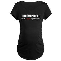 I grow people. What's your super power? Maternity Dark T-Shirt