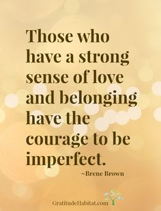 Have the courage to be imperfect #Brene-Brown-quote #Inspirational-quote