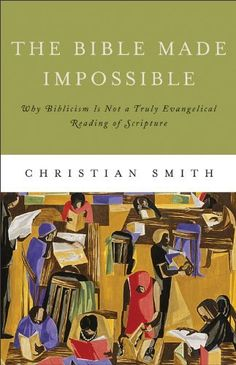 The Bible Made Impossible: Why Biblicism Is Not a Truly Evangelical Reading of Scripture by Christian Smith, http://www.amazon.com/dp/1587433036/ref=cm_sw_r_pi_dp_8i5Cqb1S8EQ0Q