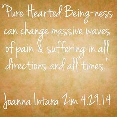 Pure hearted being-ness can change massive waves of pain & suffering in all directions and all times. #inspirational #quotes #being #changeisgood