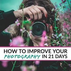 21 simple things you can do to become a better photographer in less than a month.