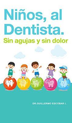 NIÑOS AL DENTISTA. SIN AGUJAS Y SIN DOLOR. No más caries. No más pánico al dentista #SALUD