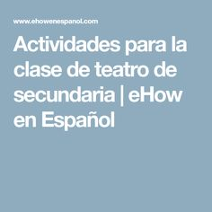 Actividades para la clase de teatro de secundaria | eHow en Español Drama Class, Musica, Students, Poems, Activities