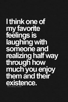 I think one of my favorite feelings is laughing with someone and realizing half way through how much you enjoy them and their existence. Great Quotes, Quotes To Live By, Me Quotes, Inspirational Quotes, Remember Quotes, Random Quotes, Motivational, Encouragement, Up Book