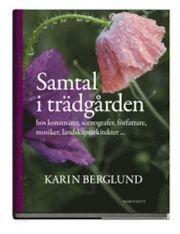 Samtal i trädgården : hos konstnärer, scenografer, författare, musiker, landskapsarkitekter... ⚓