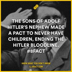 Adolph Hitler's nephews made a pact not to have children, ending the bloodline. Interesting.