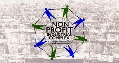 The Non-Profit Industrial Complex