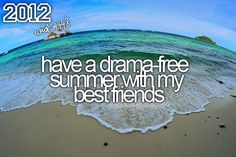 bucket list : have a drama-free summer with my best friends.