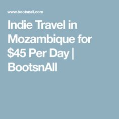 Indie Travel in Mozambique for $45 Per Day | BootsnAll