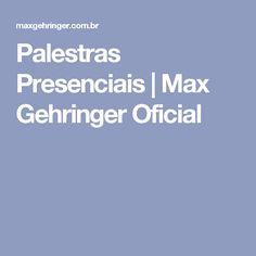 Palestras Presenciais | Max Gehringer Oficial