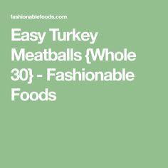 Easy Turkey Meatballs {Whole 30} - Fashionable Foods