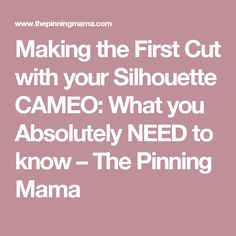 Making the First Cut with your Silhouette CAMEO: What you Absolutely NEED to know – The Pinning Mama