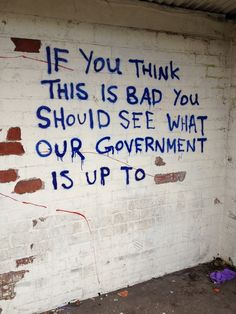 """If you think this is bad you should see what our government is up to"""