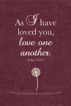 Love one another..John 13:34