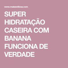 SUPER HIDRATAÇÃO CASEIRA COM BANANA FUNCIONA DE VERDADE Coco, Banana, Beauty, Pasta, Fluffy Hair, African Hairstyles, Dream Hair, Homemade Recipe, It Works