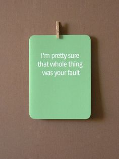 I'm pretty sure that whole thing was your fault :: by 4four, $4.00