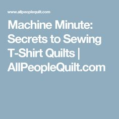Machine Minute: Secrets to Sewing T-Shirt Quilts | AllPeopleQuilt.com