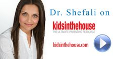 Dr.Shefali on Kids in the House - the ultimate parenting resource.