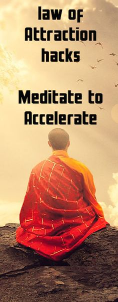 law of attraction hacks , law of attraction tips , meditate to accelerate the law of attraction