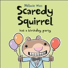 Scaredy Squirrel Has a Birthday Party, written and illustrated by Mélanie Watt