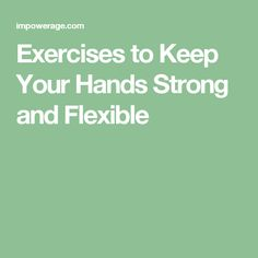 Exercises to Keep Your Hands Strong and Flexible