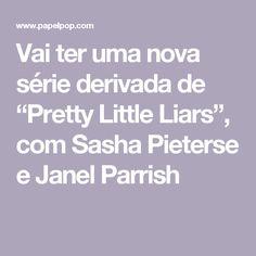 """Vai ter uma nova série derivada de """"Pretty Little Liars"""", com Sasha Pieterse e Janel Parrish"""