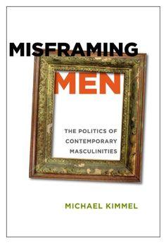 Misframing Men: The Politics of Contemporary Masculinities by Professor Michael Kimmel http://www.amazon.com/dp/0813547636/ref=cm_sw_r_pi_dp_N9b4tb01HTF2YEZW