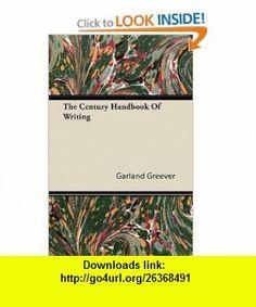 The Century Handbook Of Writing (9781446089200) Garland Greever , ISBN-10: 1446089207  , ISBN-13: 978-1446089200 ,  , tutorials , pdf , ebook , torrent , downloads , rapidshare , filesonic , hotfile , megaupload , fileserve