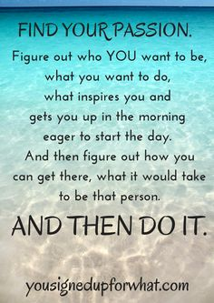Find your passion quote – inspiration, motivation on finding your passion and fo… - Fitness Great Quotes, Quotes To Live By, Me Quotes, Motivational Quotes, Inspirational Quotes, Follow Your Dreams Quotes, Dance Quotes, The Words, Homestuck