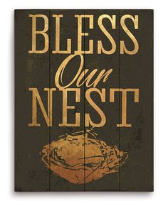 I kind of love thinking about my home as a nest, a safe space to just be you. :: 'Bless Our Nest' Wood Wall Art