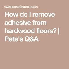 How do I remove adhesive from hardwood floors? | Pete's Q&A