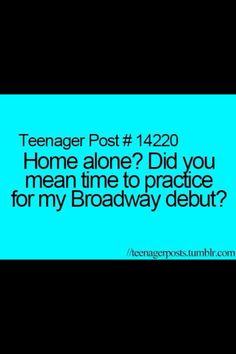Home alone? You mean time to practice for my broadway debut?