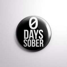 """Zero Days Sober - 1"""" Pinback Button - For when you need to joke about your alcoholism and drug addiction. From Exhumed Visions"""