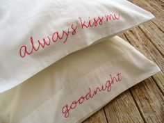 PeaceLoveAndRoses  Embroidered Pillowcases - Always Kiss Me, Goodnight.