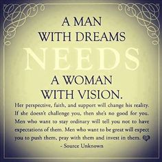 A man needs positive encouragement from a woman so that he may reach his true po. A man needs positive encouragement from a woman so that he may reach his true potential, for behind every successful man, is a stronger woman Quotes To Live By, Me Quotes, Vision Quotes, Quotes Images, Moving Quotes, Queen Quotes, Just In Case, Just For You, Godly Relationship