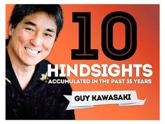 10 Hindsights by Guy Kawasaki | Guy Kawsaki - incredibly humorous and inspiring commencement speech at Menlo College in Menlo Park, California.    Hindsight #1 = Live off your parents as long as possible