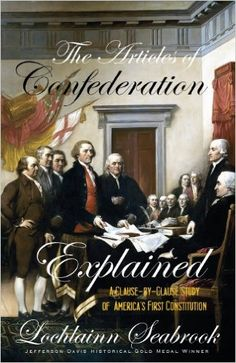 The Articles of Confederation Explained: A Clause-By-Clause Study of America's First Constitution: Lochlainn Seabrook: 9780985863289: Amazon.com: Books