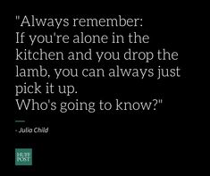 Julia Child was one of the world's most loved culinary personalities. She taught us how to poach an egg easily, she was a master of the five second (er, . Chef Quotes, Food Quotes, Art Quotes, Julia Child Quotes, Quotes For Kids, Quotes To Live By, Kitchen Themes, Food Humor, Daily Affirmations